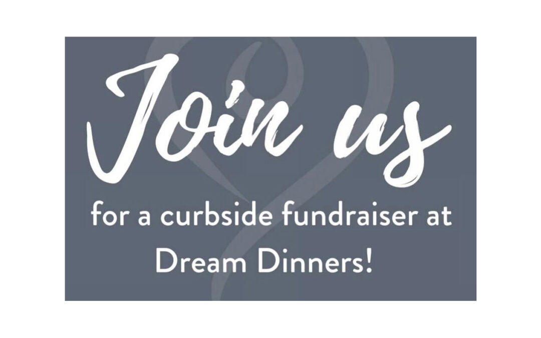 Dream Dinners Curbside Fundraiser – Pick up November 13th, 2021